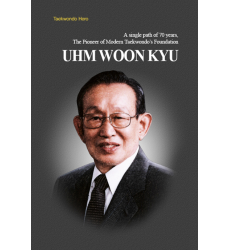 Uhm-Woon- Kyu -A-single-path-of -70-years-The -Pioneer-of -Modern-Taekwondo- Foundation-korean-taekwondo-book-kukkiwon-Italia